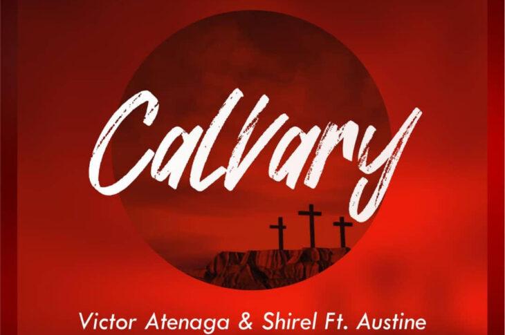 "NEW MUSIC: VICTOR ATENAGA AND SHIREL - ""CALVARY"" FEAT. AUSTINE OMOZEJE (@atenagavictor )"