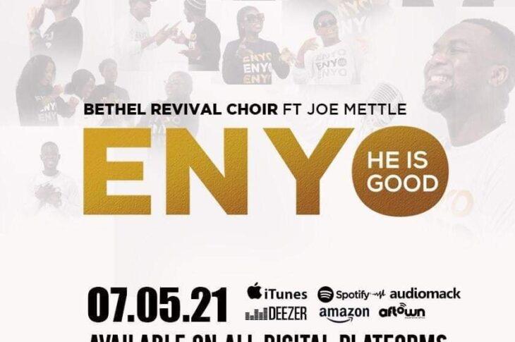 Bethel Revival Choir - Enyo (He is Good ) Feat. Joe Mettle