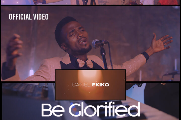 Daniel Ekiko - Be Glorified (Official Video)