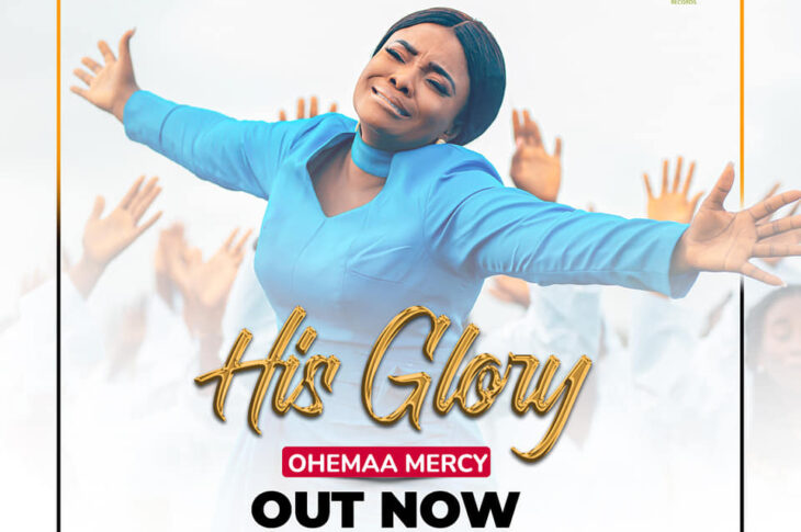Listen Up: Ohemaa Mercy Releases ' His Glory '
